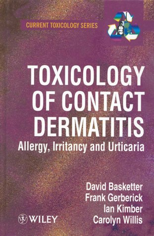 Toxicology of Contact Dermatitis: Allergy, Irritancy and Urticaria (Current Toxicology Series)