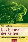 Das Horoskop der Kelten: Was Bäume über uns verraten - Carla Ludwig