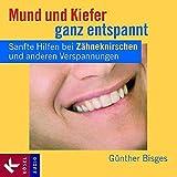 Mund und Kiefer ganz entspannt. CD: Sanfte Hilfen bei Zähneknirschen und anderen Verspannungen