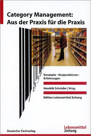 Category Management: Aus der Praxis für die Praxis: Konzepte - Kooperationen - Erfahrungen
