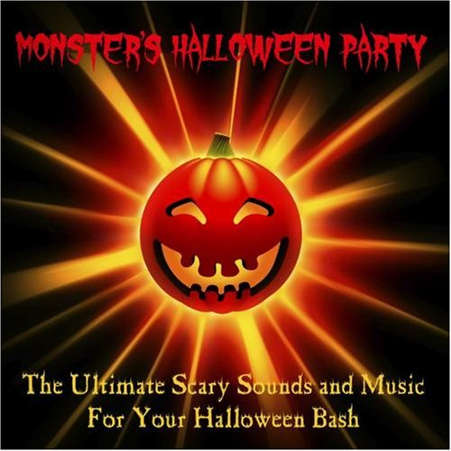 The Ultimate Scary Sounds and Music for Your Halloween Bash (with Bonus Tracks) by Monster's Halloween Party