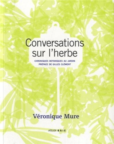 Conversations sur l'herbe : Chroniques botaniques au jardin par Véronique Mure