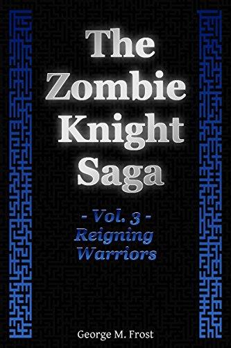 The Zombie Knight Saga - Volume Three: Reigning Warriors (English Edition)