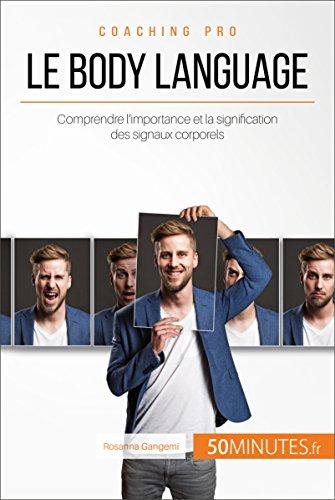 Le body language: Comprendre l'importance et la signification des signaux corporels (Coaching pro t. 7)