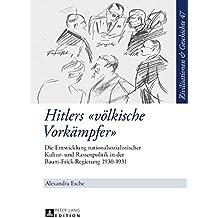 Hitlers «voelkische Vorkaempfer»: Die Entwicklung nationalsozialistischer Kultur- und Rassenpolitik in der Baum-Frick-Regierung 19301931 (Zivilisationen ... and History / Civilisations et Histoire 47)