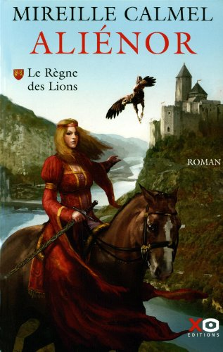 Aliénor, Tome 1 : Le Règne des Lions par Mireille Calmel