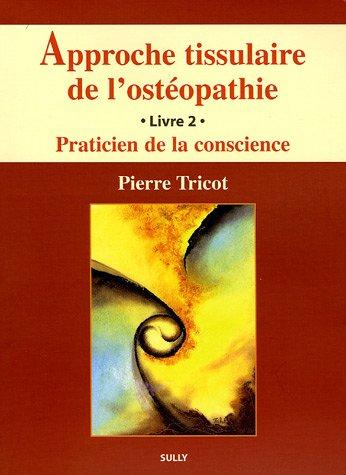 Approche tissulaire de l'ostéopathie : Livre 2, Praticien de la conscience