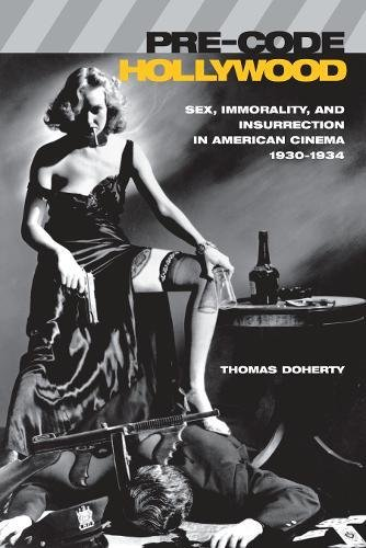 Pre-Code Hollywood: Sex, Immorality, and Insurrection in American Cinema, 1930--1934 (Film and Culture Series)