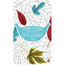 Love in a Dish and Other Pieces (Penguin Great Food) by M. F. K. Fisher (2011-04-01)