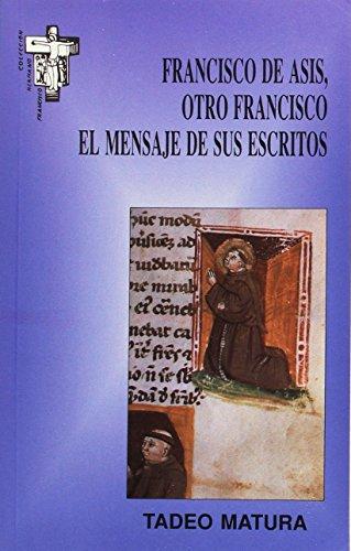 Francisco de Asís, otro Francisco: El mensaje de sus escritos (Hermano Francisco) por Tadeo Matura
