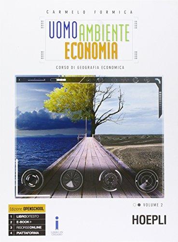 Uomo ambiente economia. Corso di geografia economica. Con e-book. Con espansione online. Per le Scuole superiori: 2