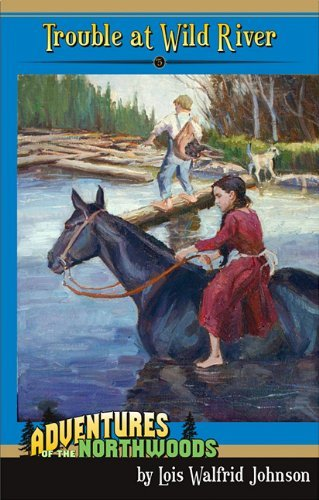 Trouble at Wild River (Adventures of the Northwoods (Mott Media Paperback)) by Lois Walfrid Johnson (2009-12-15)