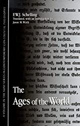 The Ages of the World: (Fragment) from the Handwritten Remains, Third Versionj (c. 1815) (SUNY Series in Contemporary Continental Philosophy)