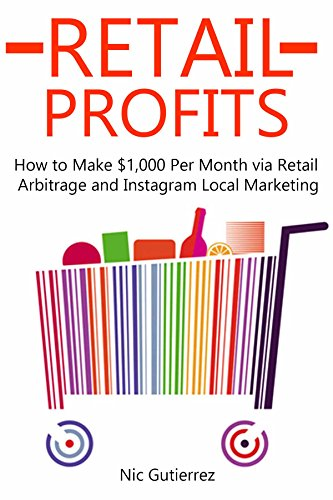 RETAIL PROFITS (2016): How to Make $1,000 Per Month via Retail Arbitrage and Instagram Local Marketing (English Edition)