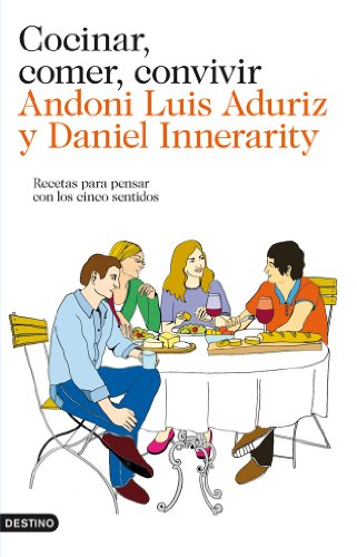 Cocinar, comer, convivir: Recetas para pensar con los cinco sentidos por Andoni Luis Aduriz