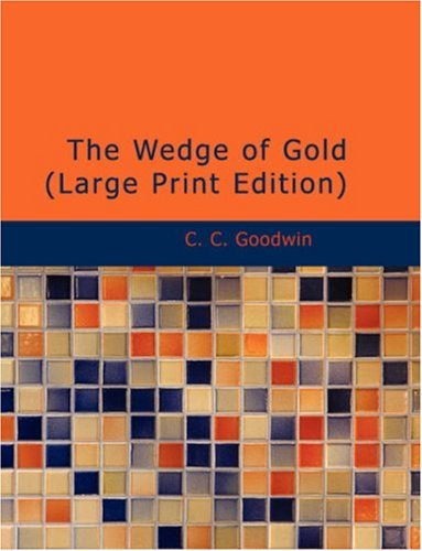 The Wedge of Gold (Large Print Edition)