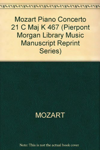 Piano Concerto No. 21 in C Major, K. 467: The Autograph Score (Pierpont Morgan Library Music Manuscript Reprint Series) by Wolfgang Amadeus Mozart (1986-03-01)