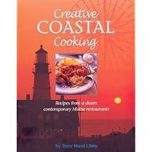 Creative Coastal Cooking: Recipes from a dozen contemporary Maine Restaurants