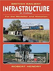 British Railway Infrastructure In Colour: For the Modeller and Historian