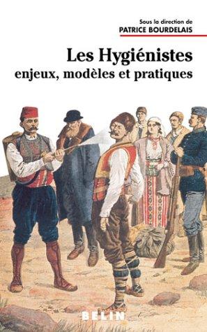 Les hygiénistes. Enjeux, modèles et pratiques (XVIIIème-XXème siècles)