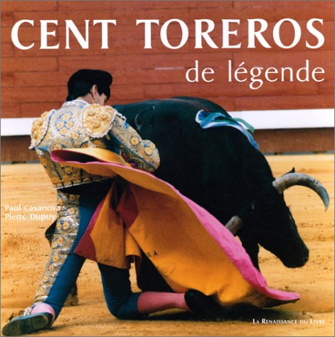 Cent Toreros de légende par Pierre Dupuy, Paul Casanova