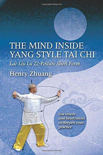 The Mind Inside Yang Style Tai Chi: Lao Liu Lu 22-Posture Short Form por Henry Zhuang