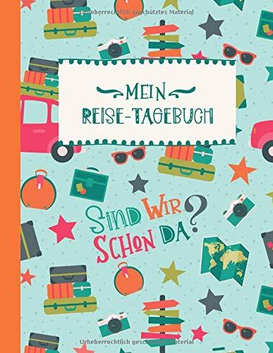 Reise-Tagebuch: Kinder Reisetagebuch Für Ferien Zum Eintragen, Malen, Einkleben - Großes Ferien-Tagebuch Für Urlaube - Ferien Reise Unterwegs Aktivitätsbuch, Urlaubstagebuch für Mädchen Jungen