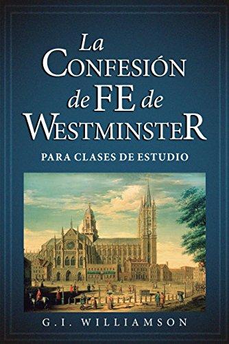 La Confesión de Fe de Westminster para Clases de Estudio por G. I. Williamson