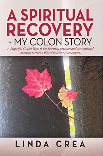 A Spiritual Recovery ~ my colon story: A Prayerful Guide: How to use spiritual practices and conventional medicine to have a blessed outcome from surgery. (English Edition)