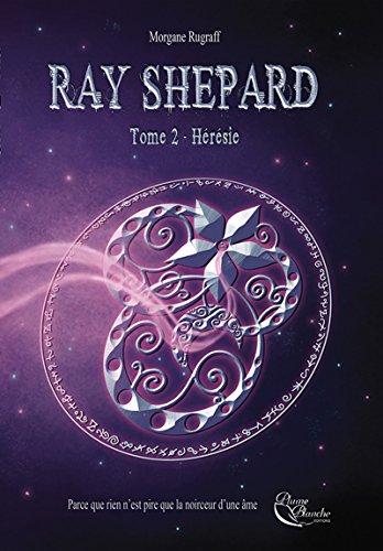 Ray Shepard: Tome 2 - Hérésie par [Rugraff, Morgane]