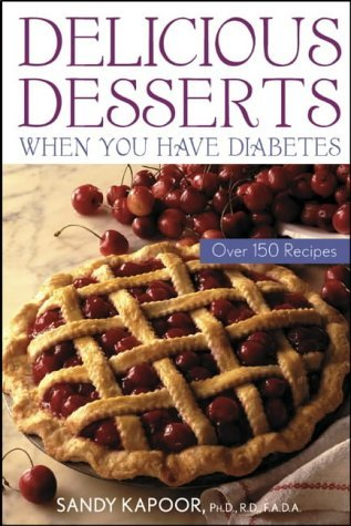 Delicious Desserts When You Have Diabetes: Over 150 Recipes (Medical Sciences) by Sandra Kapoor (3-Mar-2003) Paperback