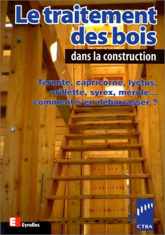 Le Traitement des bois dans la construction par Collectif