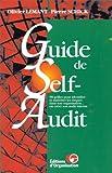 GUIDE DE SELF-AUDIT. 98 grilles pour identifier et maîtriser les risques dans son organisation... ou créer son audit neutre - Editions d'Organisation - 16/06/1995