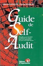 GUIDE DE SELF-AUDIT. 98 grilles pour identifier et maîtriser les risques dans son organisation... ou créer son audit neutre de Olivier Lemant
