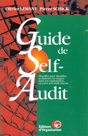 GUIDE DE SELF-AUDIT. 98 grilles pour identifier et maîtriser les risques dans son organisation... ou créer son audit neutre