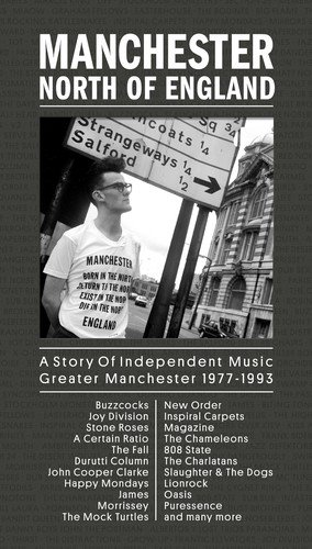 MANCHESTER: NORTH OF ENGLAND ~ A STORY OF INDEPENDENT MUSIC GREATER MANCHESTER 1977-1993