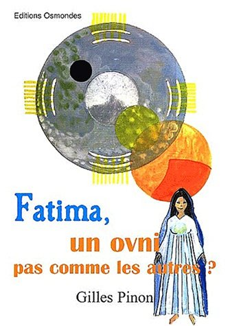 Fatima, un OVNI pas comme les autres ? par Gilles Pinon