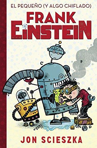 El pequeño (y algo chiflado) Frank Einstein (Serie Frank Einstein 1) por Jon Scieszka