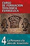 La Persona Y La Obra De Jesucristo (Curso de Formacion Teologica Evangelica)