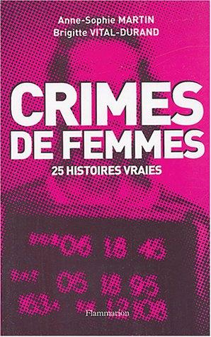 Crimes de femmes : 25 histoires vraies par Martin