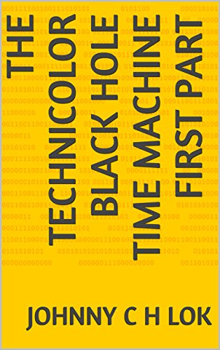 the-technicolor-black-hole-time-machine-first-part-english-edition