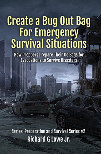Create a Bug Out Bag for Emergency Survival Situations: How Preppers Prepare Their Go Bags for Evacuations to Survive Disasters (Disaster Preparation and Survival Book 2) (English Edition)