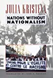 Kristeva, J: Nations Without Nationalism (European Perspectives: a Series in Social Thought & Cultural Ctiticism) - Julia Kristeva