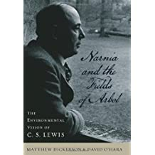 Narnia and the Fields of Arbol: The Environmental Vision of C. S. Lewis (Clark Lectures) by Matthew T. Dickerson (2008-12-19)