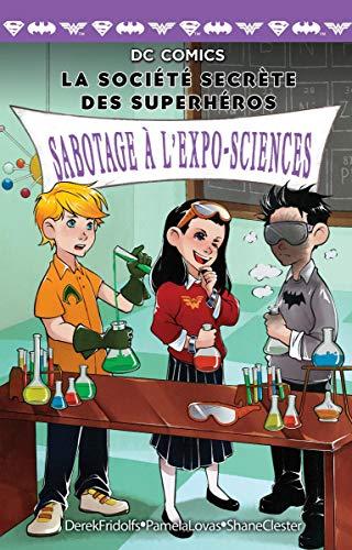 DC Comics: La Soci?t? Secr?te Des Superh?ros: N? 4 - Sabotage ? l'Expo-Sciences
