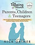 The Tapping Solution for Parents, Children & Teenagers: How to Let Go of Excessive Stress, Anxiety and Worry and Raise Happy, Healthy, Resilient Families