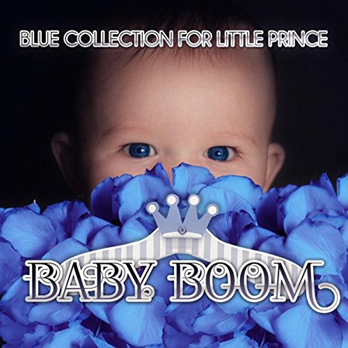 Baby Boom: Blue Collection for Little Prince - First Steps with Famous Classical Composers, Classical Instruments for Kids, Great Time with Perfect Piano, Frolic & Pranks, Having Fun with Baby Car, Classics for Quick Silver
