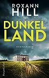 Dunkel Land: Kriminalroman von Roxann Hill