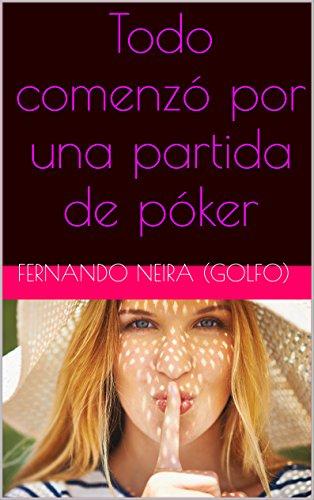 Todo comenzó por una partida de póker por Fernando Neira (GOLFO)