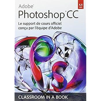 Adobe® Photoshop® CC: Le support de cours officiel conçu par l'équipe d'Adobe